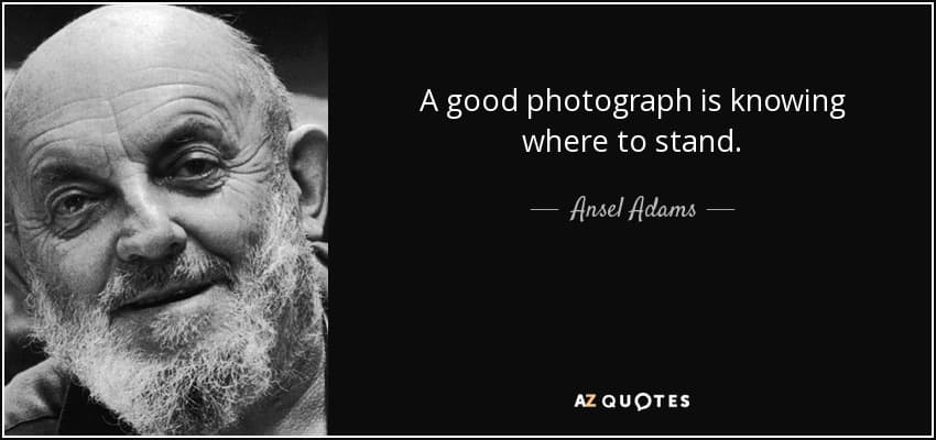 Photography Quote Ansel Adams Where to Stand