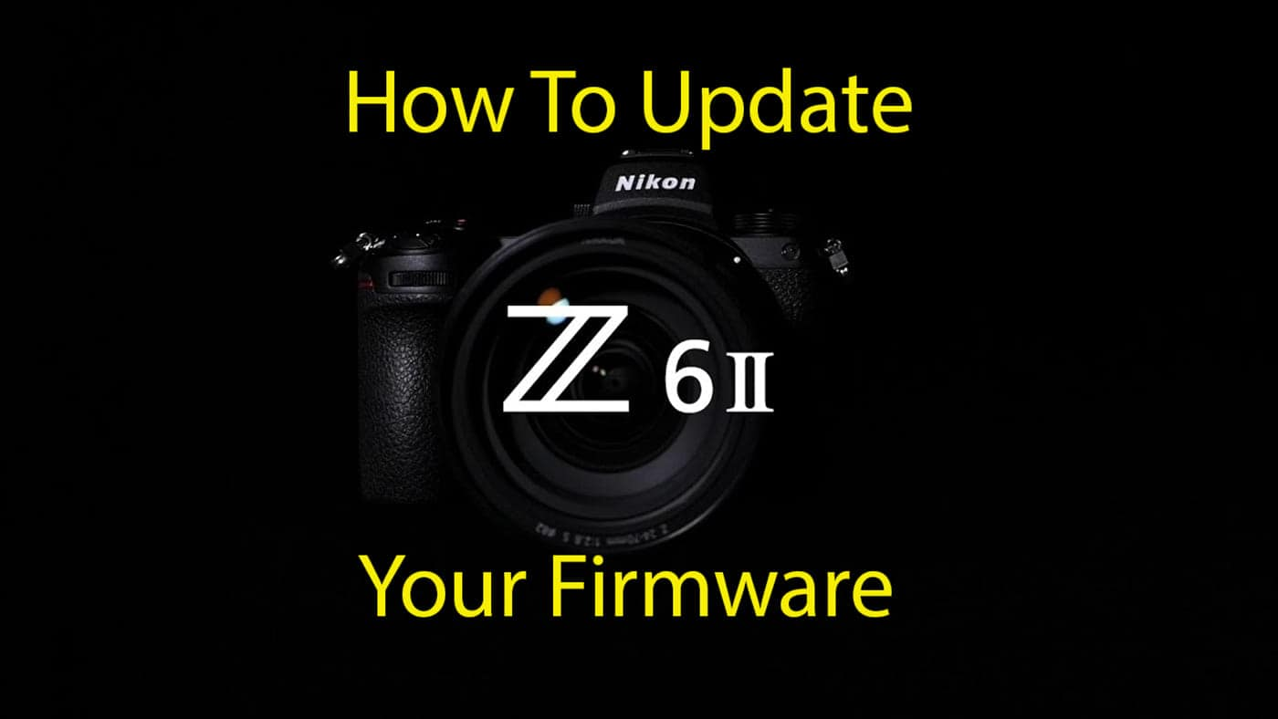 How To Update Your Nikon Z6II Firmware